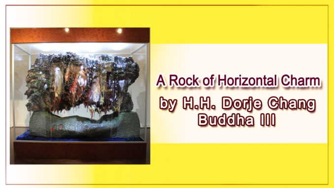 A Rock of Horizontal Charm by H.H. Dorje Chang Buddha III-1