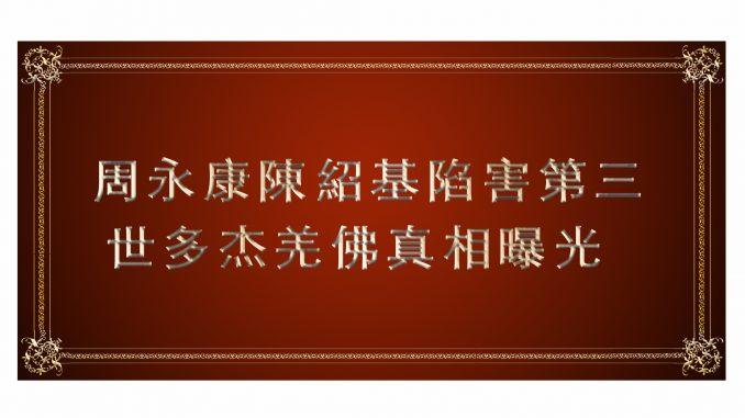 周永康陳紹基陷害第三世多杰羌佛真相曝光