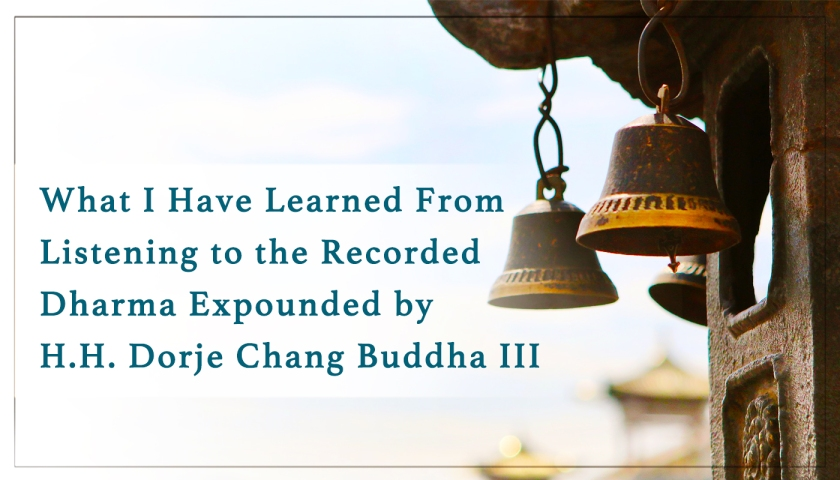 What I Have Learned From Listening to the Recorded Dharma Expounded by H.H. Dorje Chang Buddha III