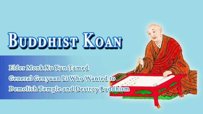 Buddhist Koan- Elder Monk Xu Yun Tamed General Genyuan Li Who Wanted to Demolish Temple and Destroy Buddhism