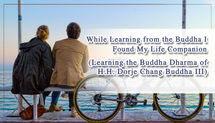 while-learning-from-the-buddha-i-found-my-life-companion-learning-the-buddha-dharma-of-h.h.-dorje-chang-buddha-iii